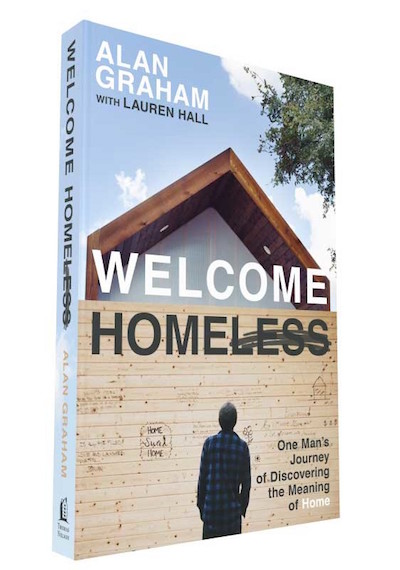 Alan Graham's book, Welcome Homeless, One Man's Journey of Discovering the Meaning of Home.