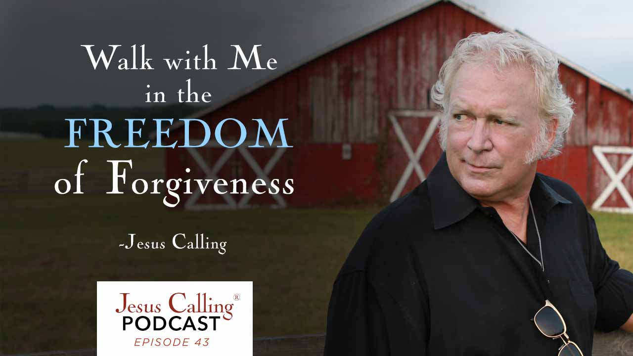 """""""Walk with Me in the freedom of Forgiveness"""" - Jesus Calling Podcast Episode 43"""