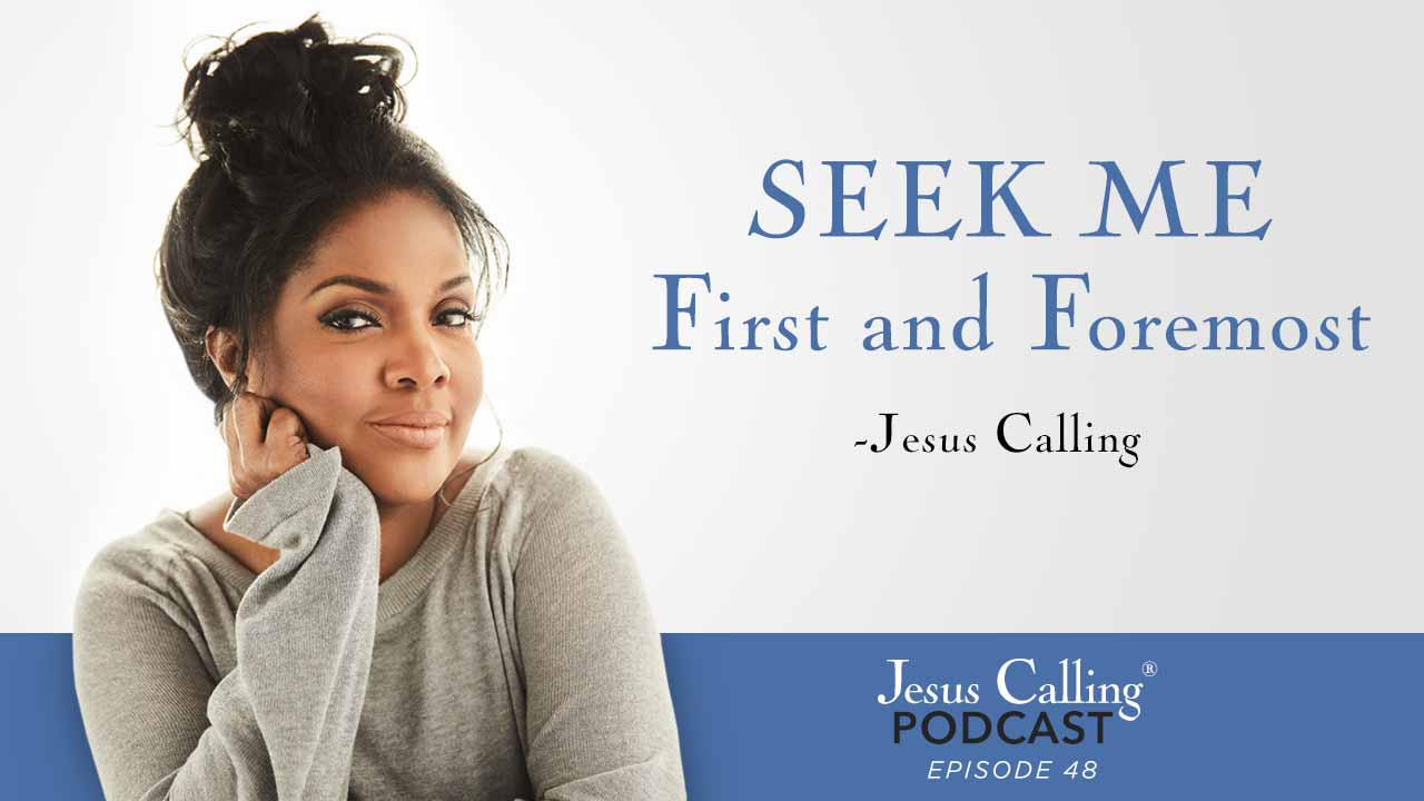 """""""Seek Me first and foremost."""" - Jesus Calling Episode 48"""
