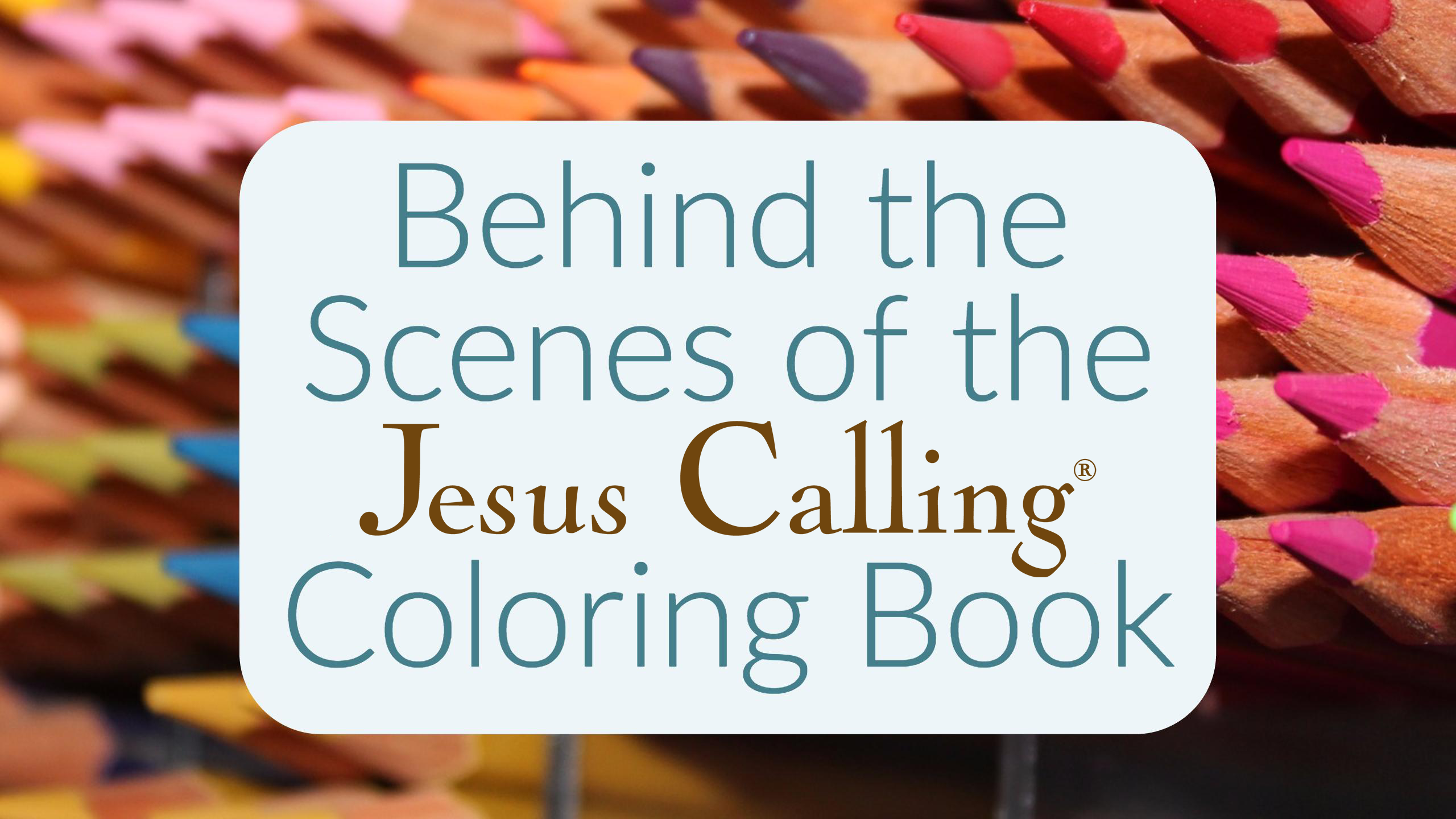 Behind the Scenes of the Jesus Calling Coloring Book.