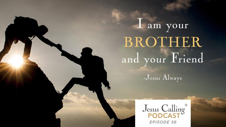 I am your Brother and your Friend - Jesus Calling Podcast Episode 56.