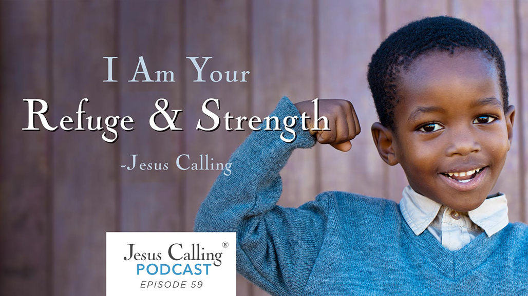"""I Am Your Refuge & Strength"" - Jesus Calling Podcast Episode 59"