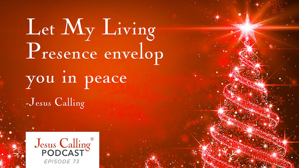 Let My Living Presence envelop you in peace - Jesus Calling Podcast Episode 73