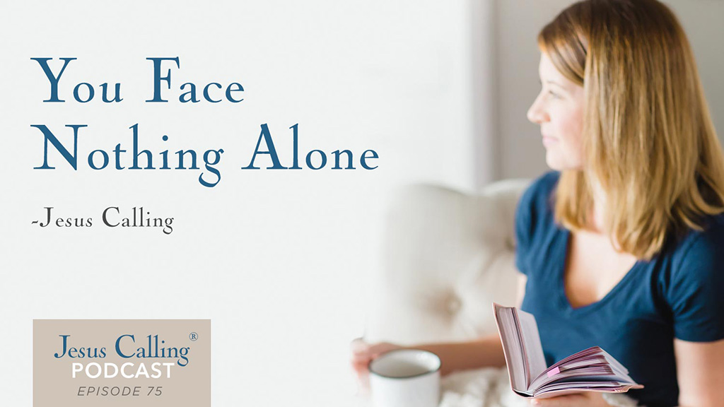 """""""You face nothing alone"""" Jesus Calling Podcast Episode 75"""