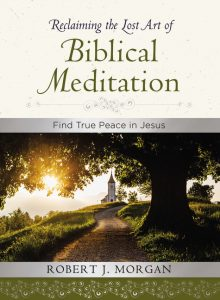 Reclaiming the Lost Art of Biblical Meditation Book by Robert J. Morgan