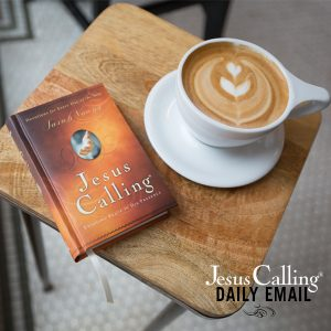 Jesus Calling daily email - subscribe now!