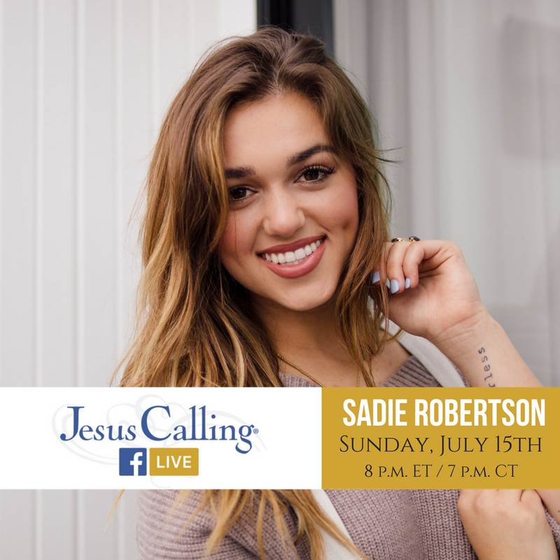 Sadie Robertson as featured on the Jesus Calling FACEBOOK LIVE Sunday, 7/25/2018 at 7pm CST