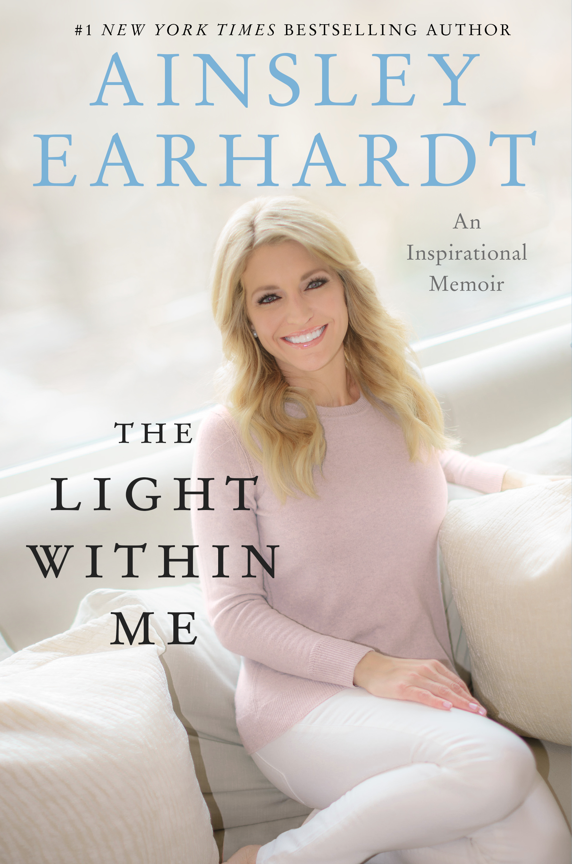 Ainsley Earhardt, The Light Within Me - an inspirational memoir