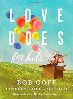 Love Does for Kids by Bob Goff & his daughter, Lindsey Goff Viducich
