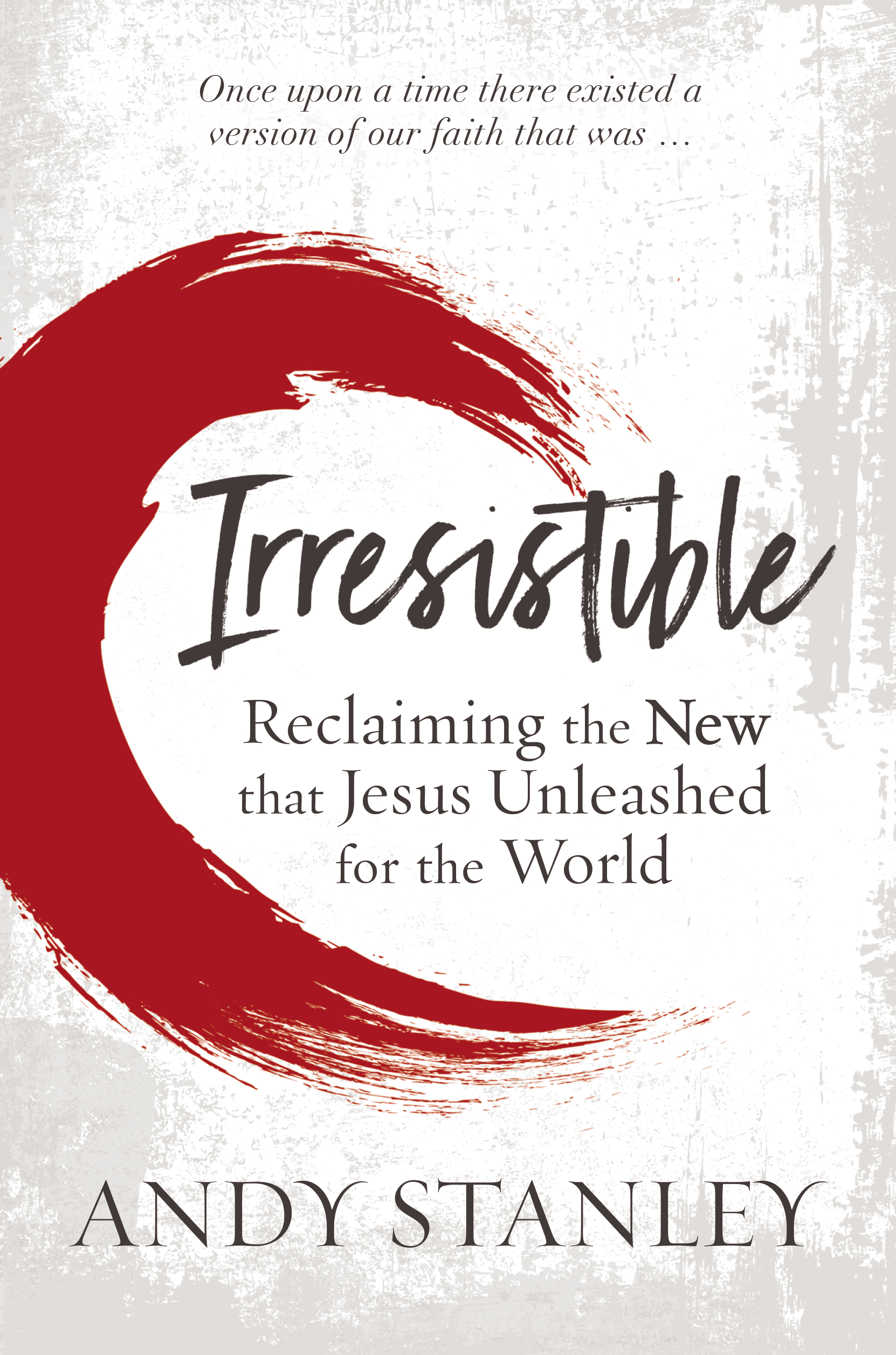 Andy Stanley's new book, Irresistible: Reclaiming the New that Jesus Unleashed for the World