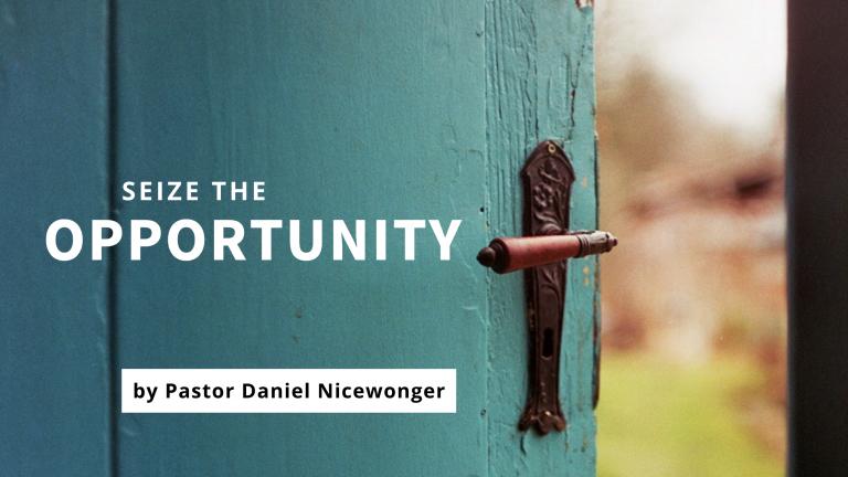 Pastor Daniel Nicewonger blog Seize the Opportunity