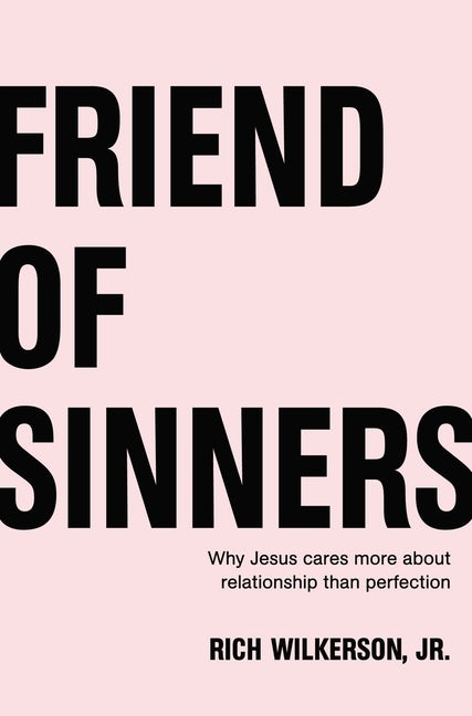 Rich Wilkerson's new book, Friends of Sinners: Why Jesus Cares More About Relationship Than Perfection as featured on the Jesus Calling podcast