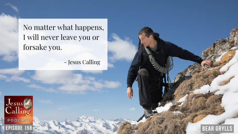Jesus Calling podcast episode #158 featuring Bear Grylls host of Man vs. Wild