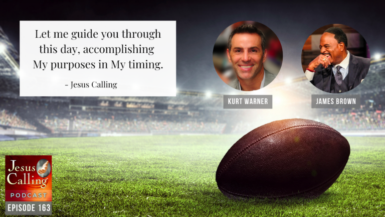 Jesus Calling podcast #163: Kurt Warner and CBS' James Brown: Living by God's Playbook