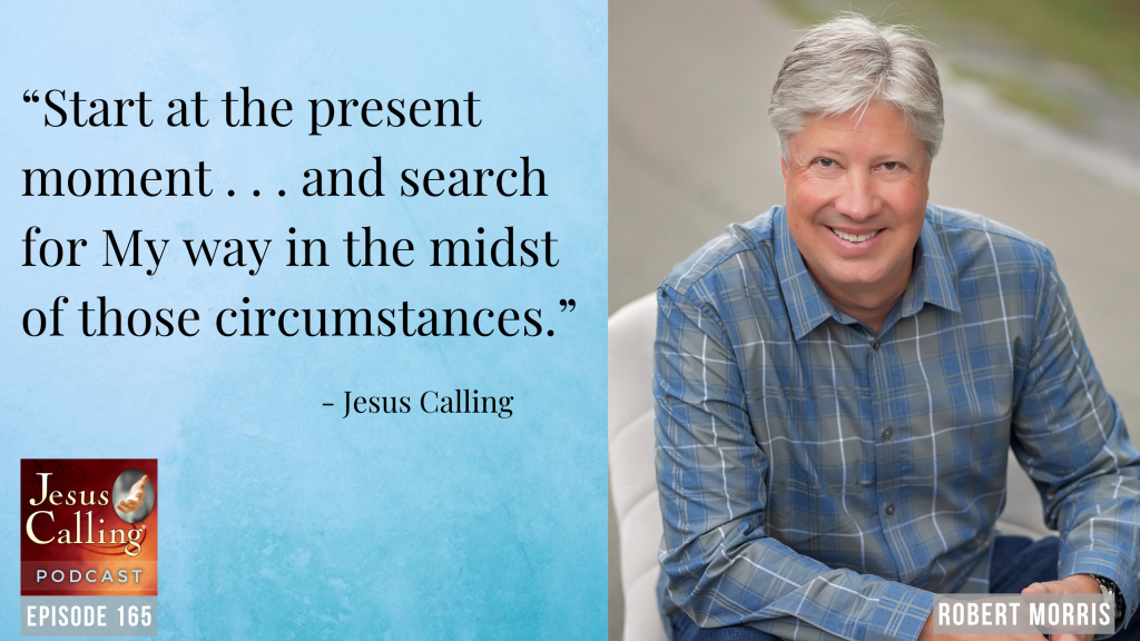 "Jesus Calling podcast #165: ""God Can Use Our Present to Heal Our Past: Pastor Robert Morris and Musician Matt Maher"""