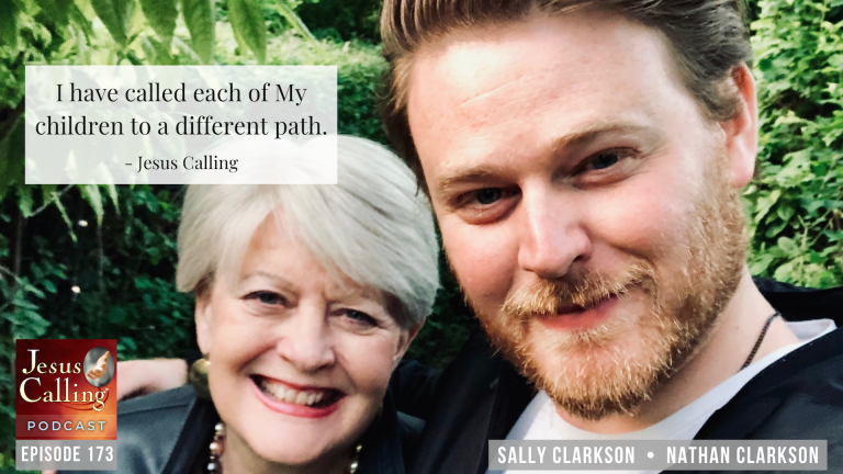 Jesus Calling podcast episode #173 featuring author Sally Clarkson and her son, Nathan Clarkson along with Hayley Morgan