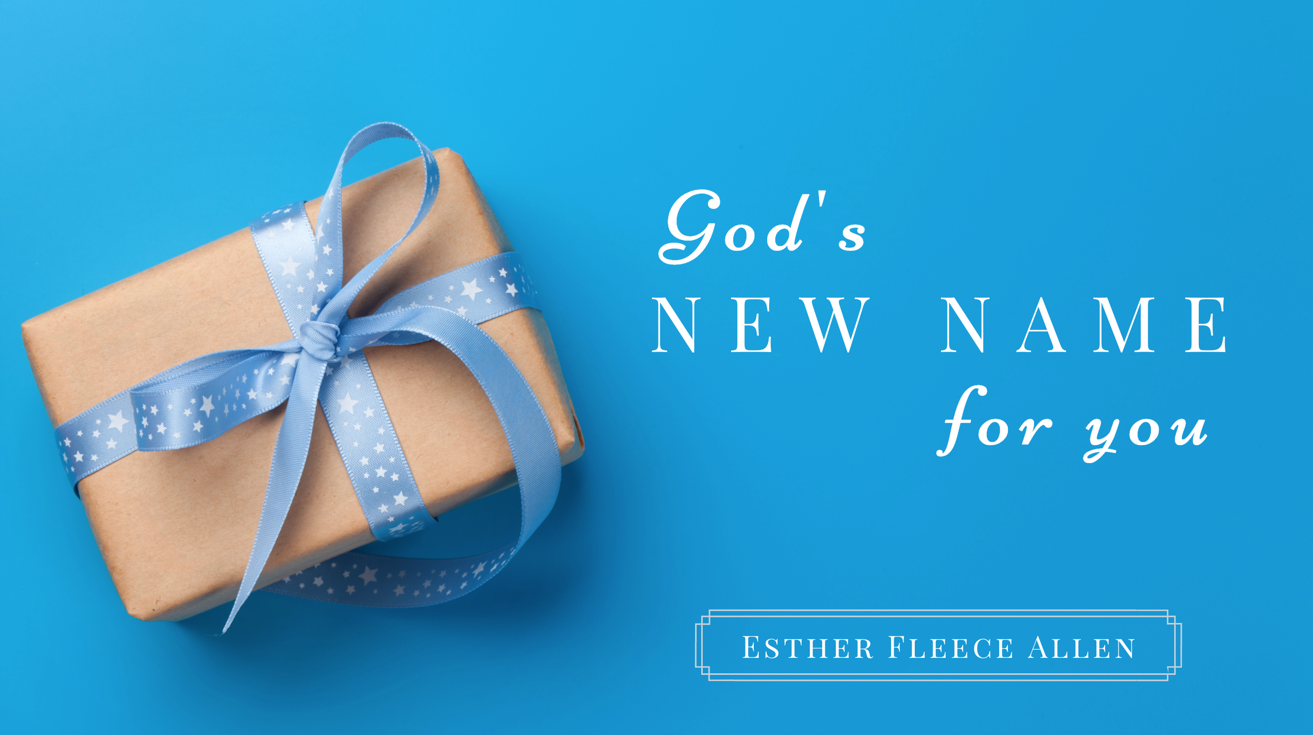 God's New Name for You blog by Esther Fleece Allen