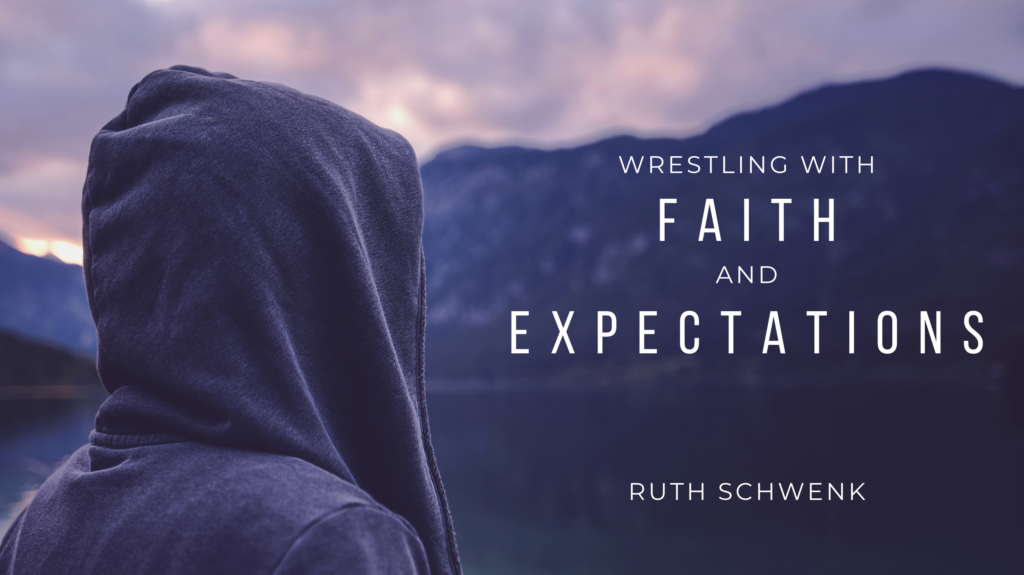Blog Wrestling with Faith and Our Expectations Ruth Schwenk