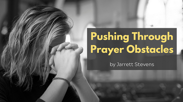 Jarrett Stevens blog for Jesus Calling Pushing through Prayer Obstacles