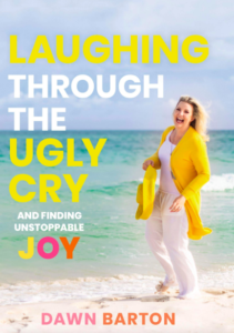 Book cover of Laughing through the Ugly Cry by Dawn Barton who is featured on the Jesus Calling podcast