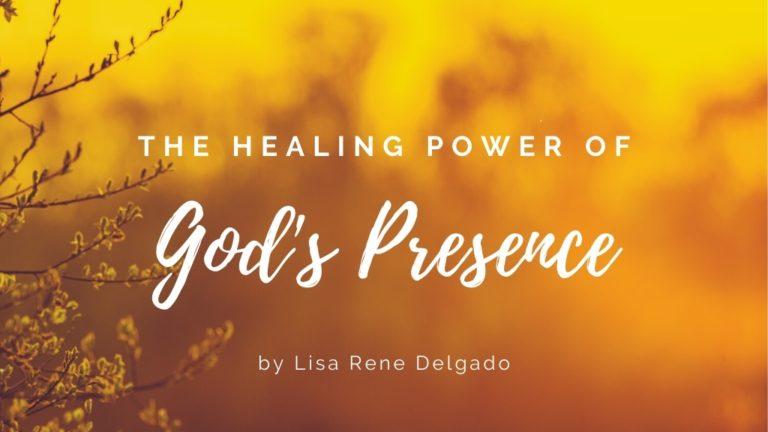 The Healing Power of God's Presence blog post by Lisa Rene Delgado for the Jesus Calling blog