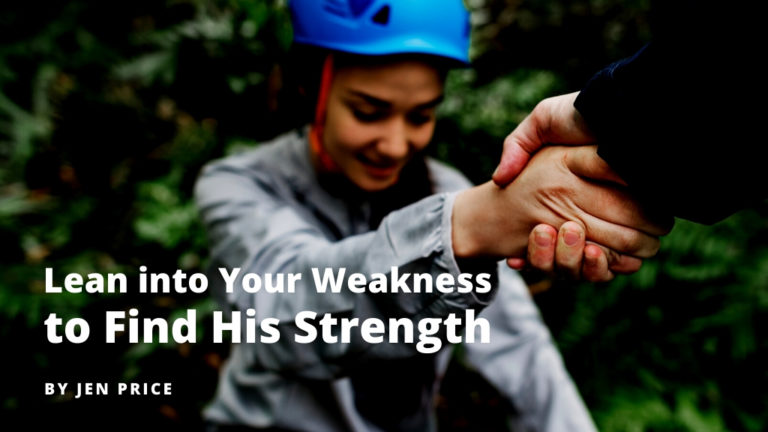 Lean into Your Weakness to Find His Strength blog post by Jen Price for Jesus Calling blog