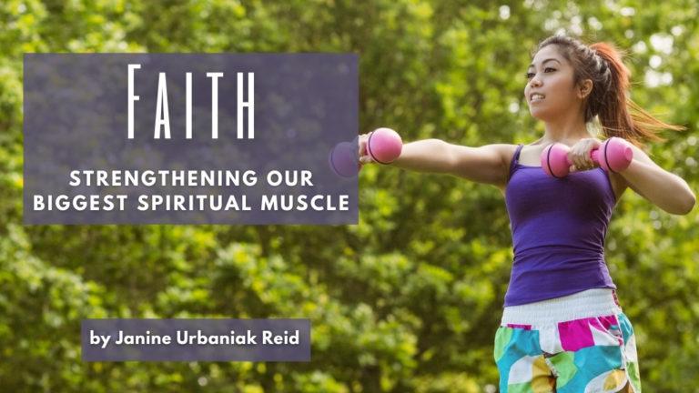 Jesus Calling blog, Faith Strengthening Our Biggest Spirtual Muscle by Janine Urbaniak Reid