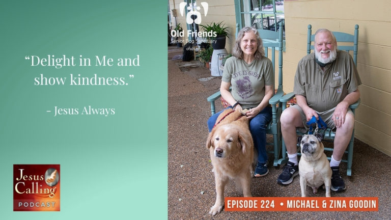 Jesus Calling podcast #224 featuring Mike and Zina Goodin (Old Friends Sernior Dog Sanctuary)