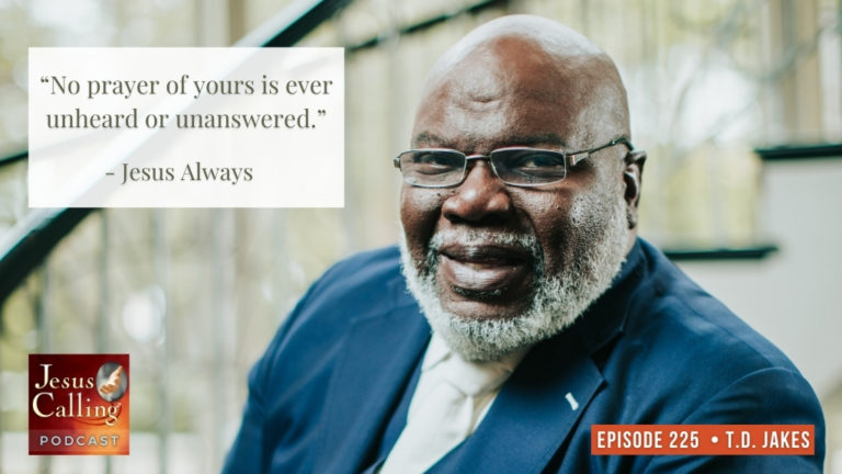 Jesus Calling Podcast #225 featuring Bishop T.D. Jakes & Lt. Col. Dan Rooney