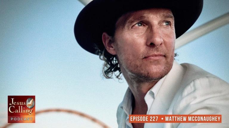 Jesus Calling podcast #227 featuring Matthew McConaughey & Rebecca Alonzo