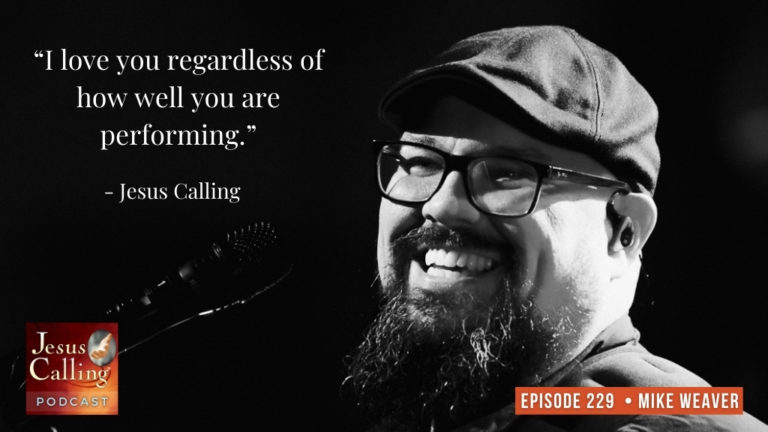 Jesus Calling podcast #229 featuring Mike Weaver from Big Daddy Weave & Dr. James Merritt