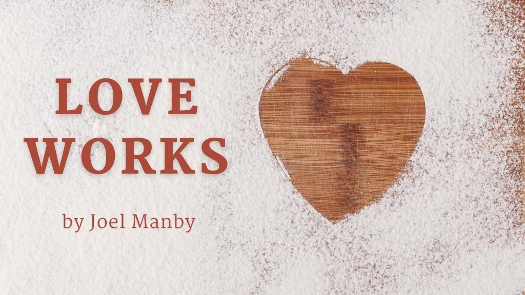 Love Works - blog cover shot for the Joel Manby blog at JesusCalling.com