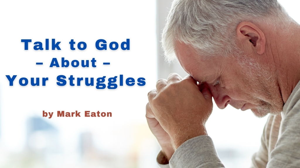 Talk to God about your struggles blog from Mark Eaton and Men's Minutes