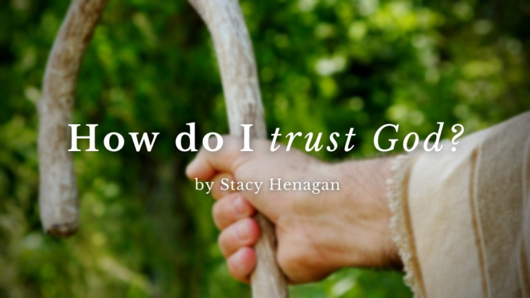 Cover photo for blog How do I trust God by Stacy Henagan