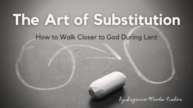 The Art of Substitution How to walk closer to God during Lent blog on the Jesus Calling blog written by Suzanne Woods Fisher
