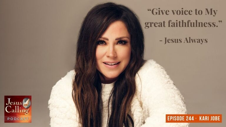 Jesus Calling podcast #244 featuring Kari Jobe (Worship Music Songwriter & performer)
