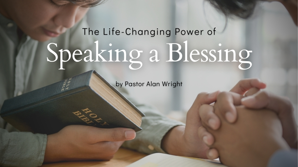 Speaking a Blessing a blog written by Pastor Alan Wright for Jesus Calling