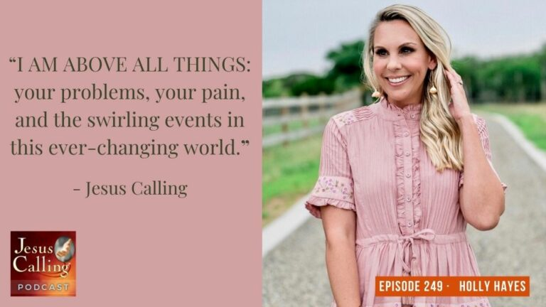 Jesus Calling podcast 249 featuring Holly Hayes - Jesus Calling podcast thumbnail image