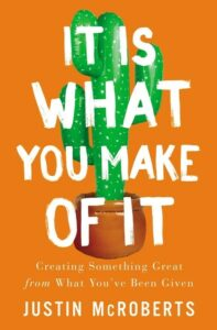 It is what you make of it book by Justin McRoberts