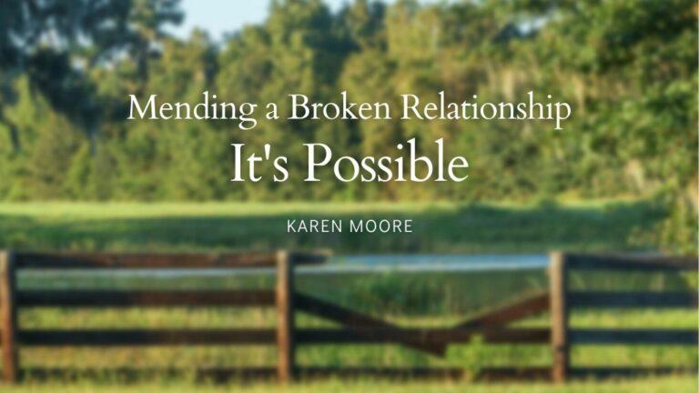 Kaaren Moore blog post mending broken relationship It's possible