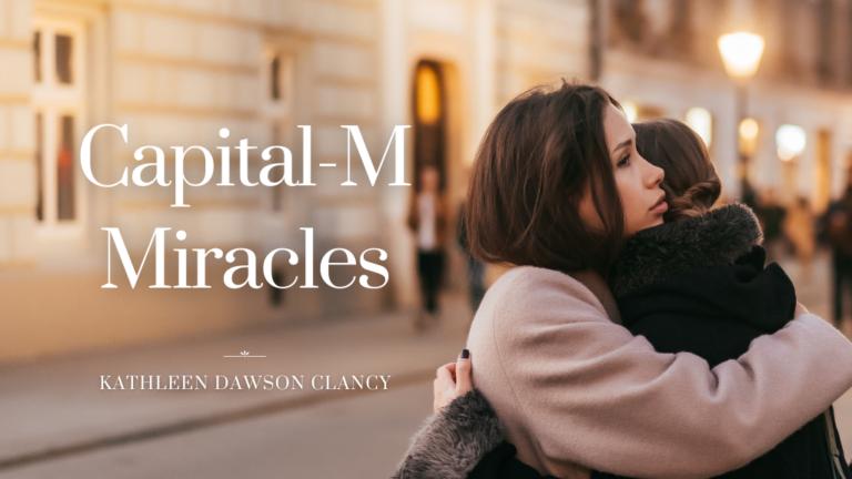 Kathleen Dawson Clancy blog on Jesus Calling Capital-M Miracles