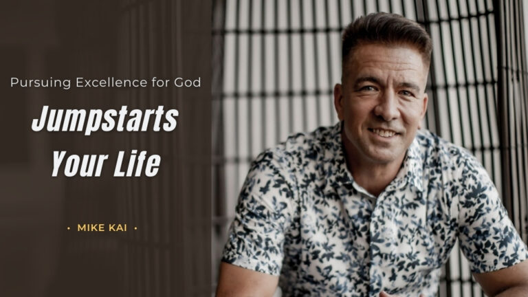 Pursing Excellence For God Jumpstarts Your Life - by Mike Kai