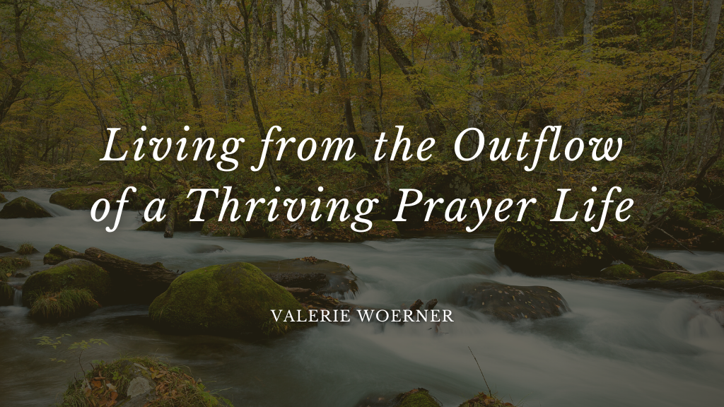 Living from the Outflow of a Thriving Prayer Life